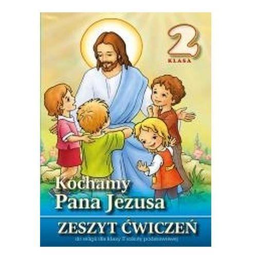 Kochamy Pana Jezusa. Klasa 2, szkoła podstawowa. Religia. Zeszyt ćwiczeń pod.red. ks. Stanisława Łabendowicza