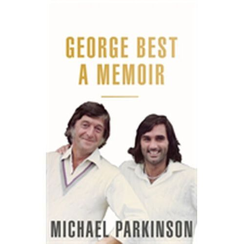 George Best: A Memoir: A unique biography of a football icon (9781473675735)