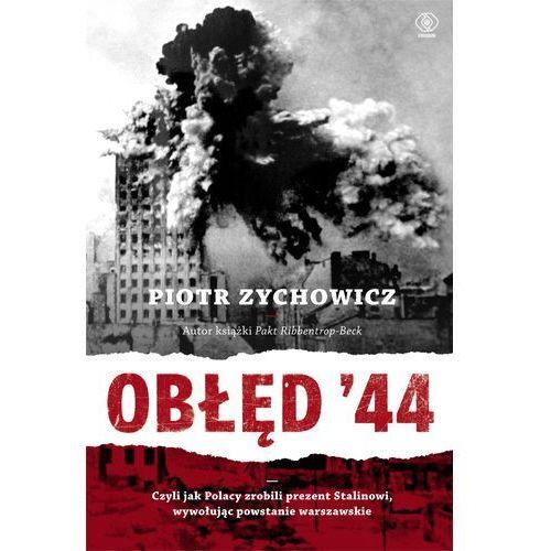 Obłęd 44. Czyli jak Polacy zrobili prezent Stalinowi, wywołując Powstanie Warszawskie (9788378184416)