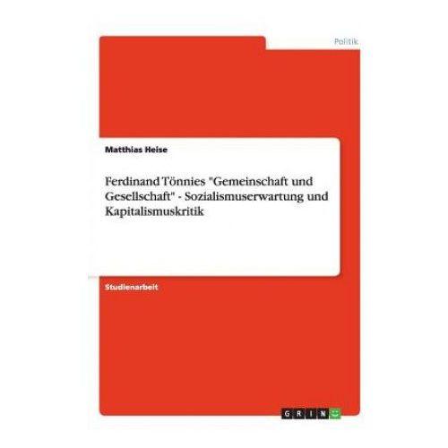 Ferdinand Toennies Gemeinschaft und Gesellschaft - Sozialismuserwartung und Kapitalismuskritik