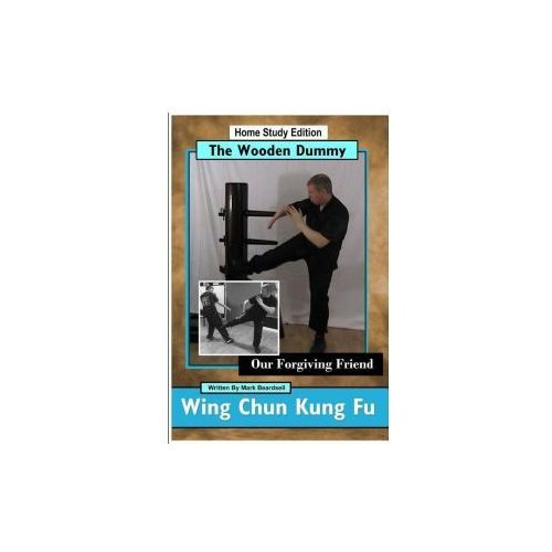 Wing Chun Kung Fu - The Wooden Dummy - Our Forgiving Friend - Hse (9781365003004)
