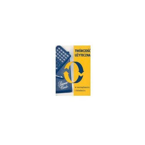 Twórczość użyteczna w zarządzaniu i działaniu - Wydawnictwo Akademii Humanistyczno-Ekonomicznej w Łodzi (2001)