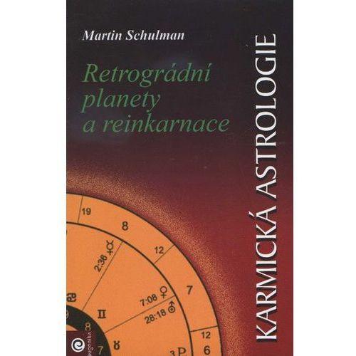 Karmická astrologie II. - Retrográdní planety a reinkarnace Martin Schulman
