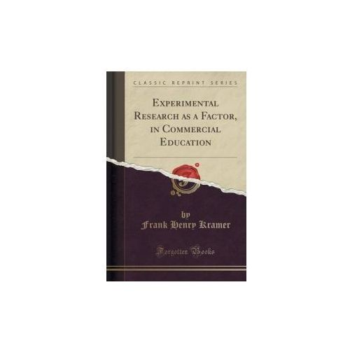 Experimental Research as a Factor, in Commercial Education (Classic Reprint) (9781331825647)