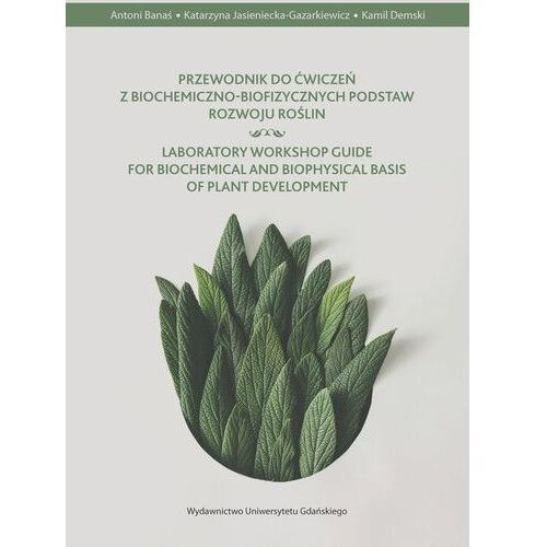 Przewodnik do ćwiczeń z biochemiczno-biofizycznych podstaw rozwoju roślin (9788378655589)