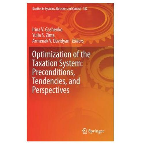 Optimization of the Taxation System: Preconditions, Tendencies and Perspectives (9783030015138)