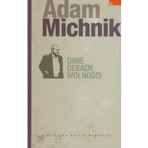 Dzieła Wybrane Adama Michnika. Tom 6. Dwie dekady wolności, Biblioteka Gazety Wyborczej