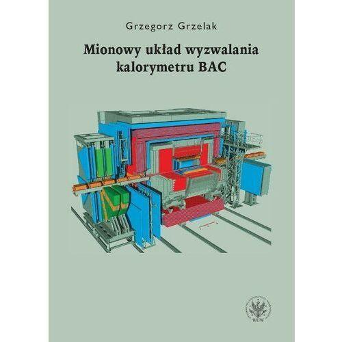 Mionowy układ wyzwalania kalorymetru BAC - Grzegorz Grzelak - ebook