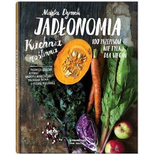 Jadłonomia Kuchnia roślinna – 100 przepisów nie ty - Jeśli zamówisz do 14:00, wyślemy tego samego dnia. Darmowa dostawa, już od 300 zł. (9788363696351)