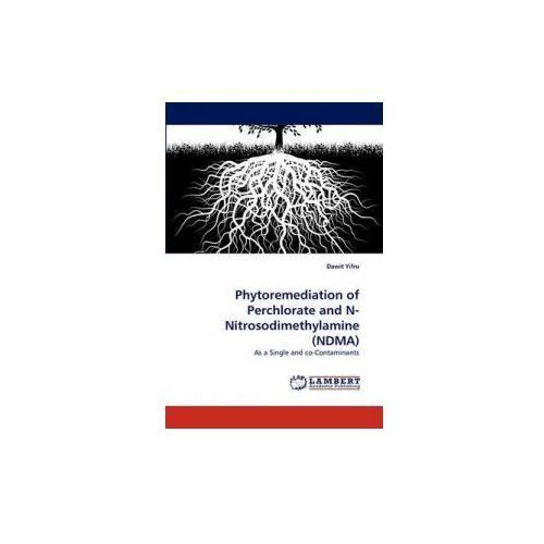 Phytoremediation of Perchlorate and N-Nitrosodimethylamine (NDMA)