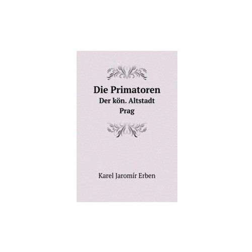 Primatoren Der Kon. Altstadt Prag (9785519221085)