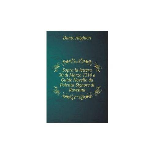 Sopra La Lettera 30 Di Marzo 1314 a Guide Novello Da Polenta Signore Di Ravenna (9785519198240)