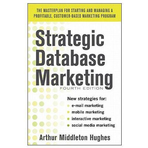 Strategic Database Marketing 4e: The Masterplan for Starting and Managing a Profitable, Customer-Based Marketing Program