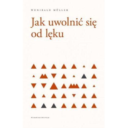 Jak Uwolnić Się Od Lęku - Wunibald Muller (9788327717047)