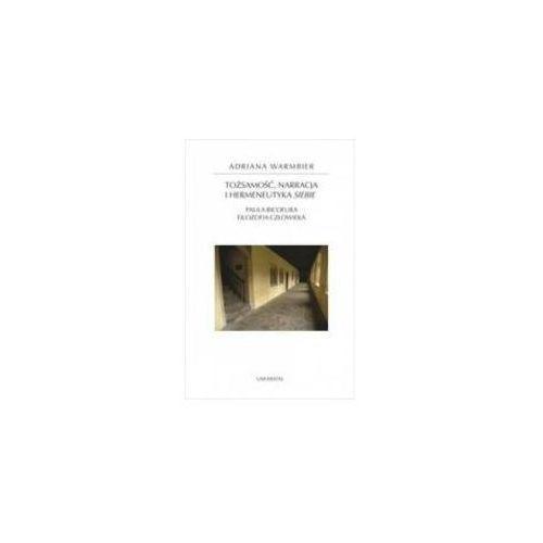 Tożsamość, narracja i hermeneutyka siebie. - Adriana Warmbier (9788324231928)