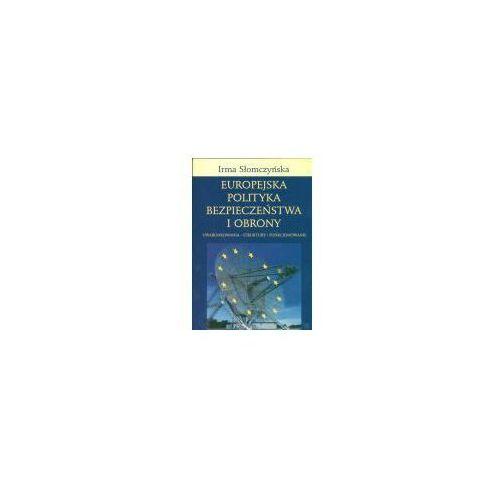 Europejska Polityka Bezpieczeństwa i Obrony. Uwarunkowania - struktury - funkcjonowanie (9788322727164)