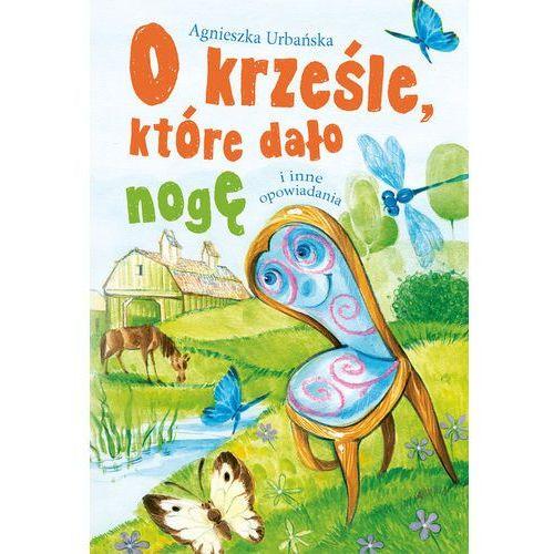 O krześle, które dało nogę i inne opowiadania - Agnieszka Urbańska, Urbańska Agnieszka