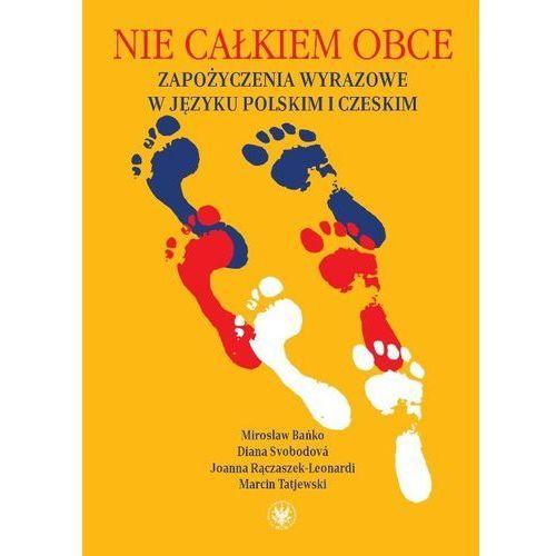 Nie całkiem obce Zapożyczenia wyrazowe w języku polskim i czeskim, oprawa miękka