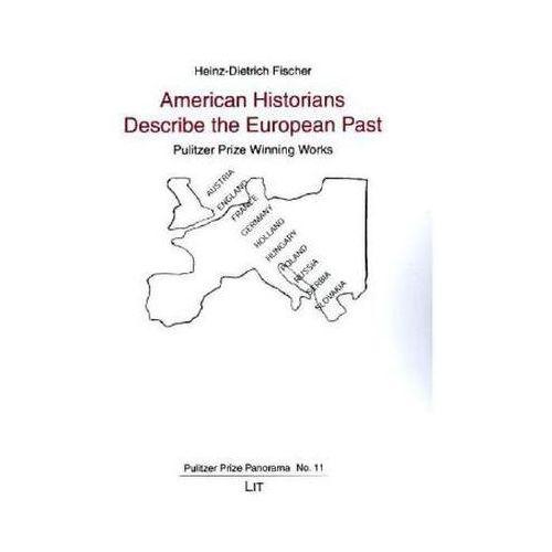 American Historians Describe the European Past Fischer, Heinz-Dietrich