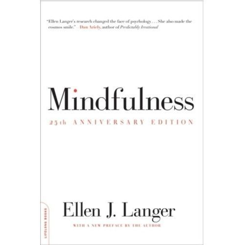 Mindfulness, 25th Anniversary Edition, Langer, Ellen J, Ph. D.