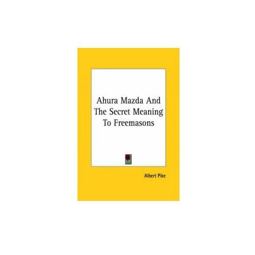 Ahura Mazda And The Secret Meaning To Freemasons (9781417993444)