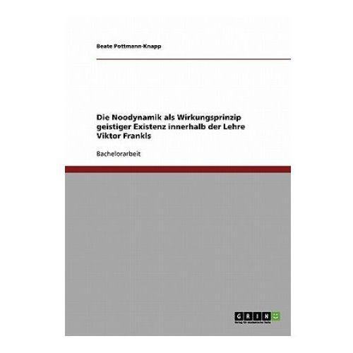 Die Noodynamik als Wirkungsprinzip geistiger Existenz innerhalb der Lehre Viktor Frankls (9783638727228)