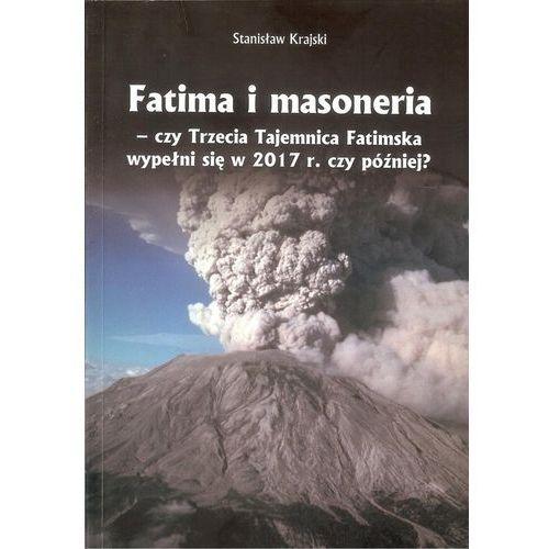 Fatima i masoneria czy Trzecia Tajemnica Fatimska wypełni się w 2017 r. czy później? (200 str.)