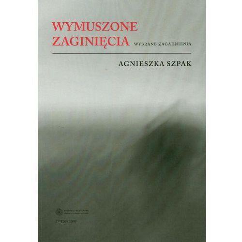 Wymuszone zaginięcia. Wybrane zagadnienia - Agnieszka Szpak