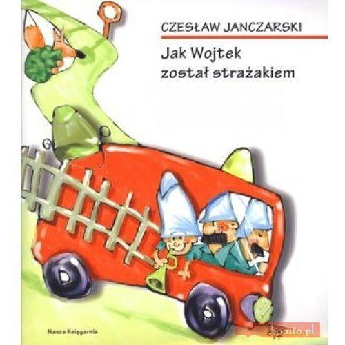 Jak Wojtek został strażakiem (24 str.)