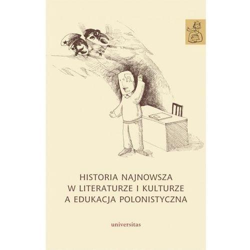 Historia najnowsza w literaturze i kulturze a edukacja polonistyczna (9788324234707)