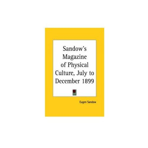 Sandow's Magazine of Physical Culture (July to December 1899)