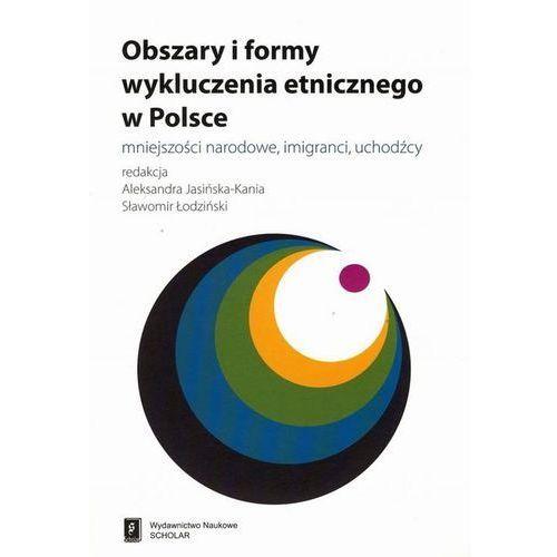 Obszary i formy wykluczenia etnicznego w Polsce - Aleksandra Jasińska-Kania, Sławomir Łodziński (9788373833272)