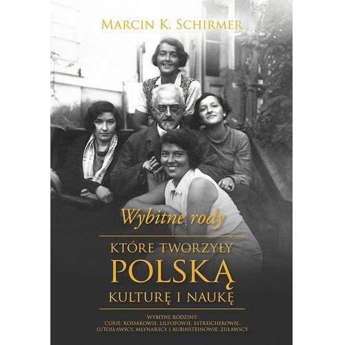 Wybitne rody, które tworzyły polską kulturę i naukę - Marcin K. Schirmer (EPUB)