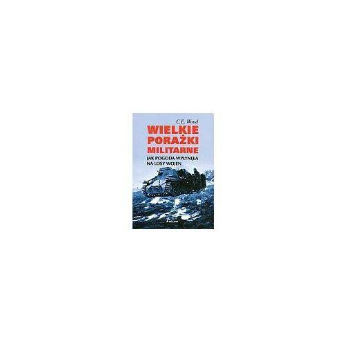 Wielkie porażki militarne, pozycja wydana w roku: 2007
