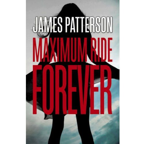 Maximum Ride: Forever, Patterson, James
