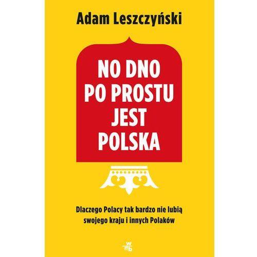 No dno po prostu jest Polska - Adam Leszczyński OD 24,99zł DARMOWA DOSTAWA KIOSK RUCHU (2017)
