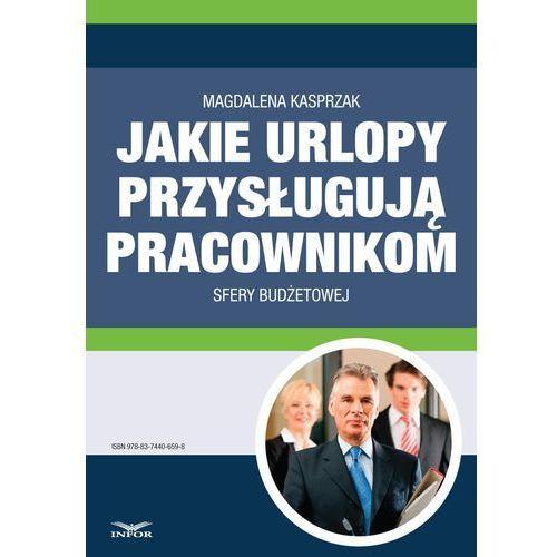 Jakie urlopy przysługują pracownikom sfery budżetowej - Magdalena Kasprzak (10 str.)