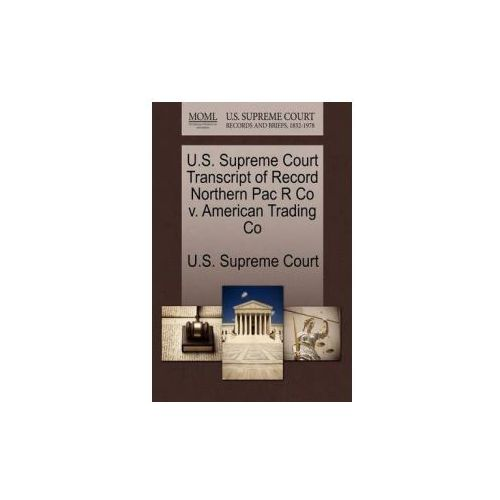 U.S. Supreme Court Transcript of Record Northern Pac R Co V. American Trading Co