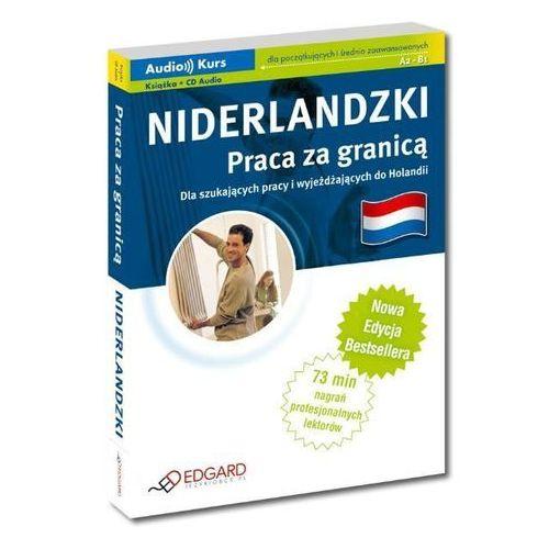 Niderlandzki. Praca Za Granicą. Dla Szukających Pracy I Wyjeżdżających Do Holandii. Audio Kurs (Ksiązka + Cd) Nowa Edycja, pozycja wydawnicza