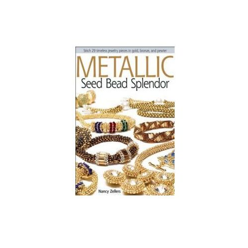 Metallic Seed Bead Splendor Stitch 29 Timeless Jewelry Pieces in Gold, Bronze, and Pewter