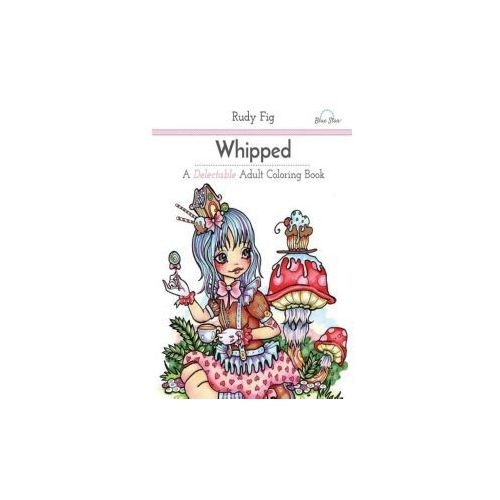 WHIPPED: A DELECTABLE ADULT COLORING BOO (9781941325568)