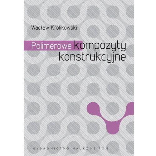 Polimerowe kompozyty konstrukcyjne (9788301168810)