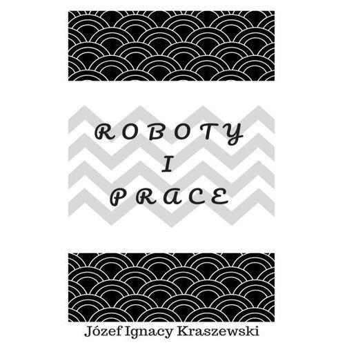 Roboty i prace - Józef Ignacy Kraszewski (EPUB), Ignacy Józef Kraszewski