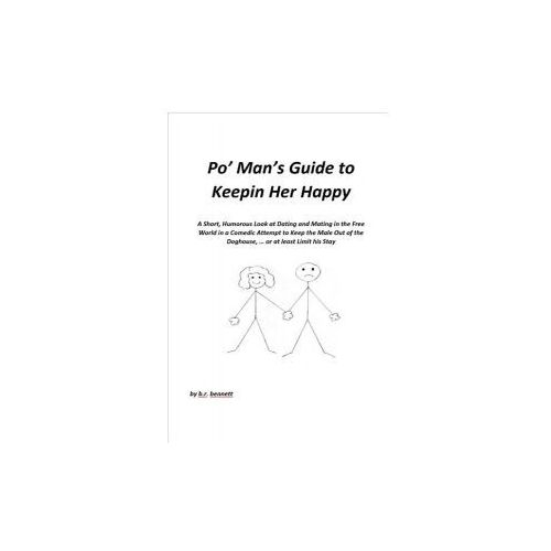 Po' Man's Guide to Keepin Her Happy (9781543939026)