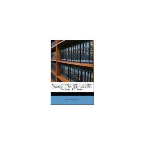 Sammlung der besten deutschen prosaischen Schriftsteller und Dichter. 127. Theil (9781144434227)