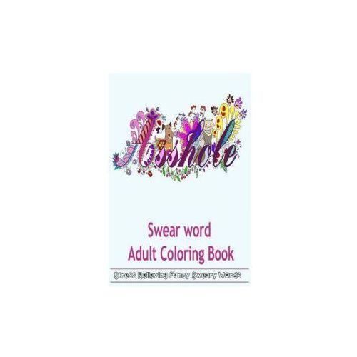 SWEAR WORD ADULT COLORING BOOK: HILARIOU