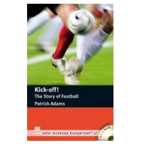 Kick-Off! The Story Of Football + CD. Macmillan Readers, Macmillan