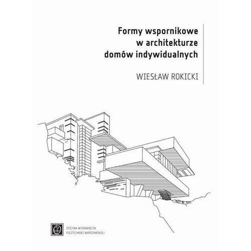 Formy wspornikowe w architekturze domów indywidualnych - Wiesław Rokicki - ebook