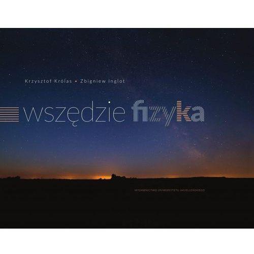 Wszędzie fizyka - Królas Krzysztof, Inglot Zbigniew