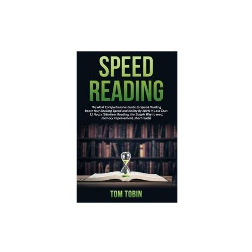 Speed Reading: The Most Comprehensive Guide to Speed Reading- Boost Your Reading (9781535085465)